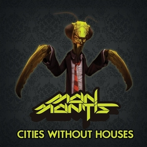 Cities Without Houses by Man Mantis