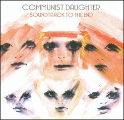 Soundtrack To The End by Communist Daughter