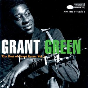 The Best of Grant Green, Vol. 1 by Grant Green
