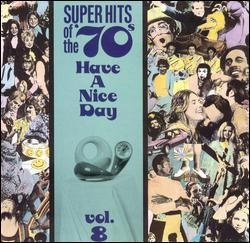 Super Hits of the '70s: Have a Nice Day, Vol. 8 by Various Artists
