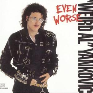 Even Worse by Weird Al Yankovic