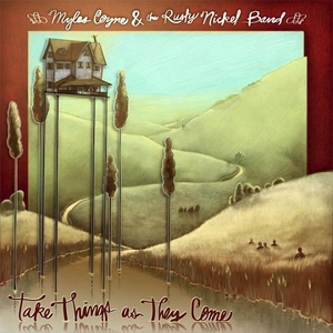 Take Things as They Come by Myles Coyne & the Rusty Nickel Band
