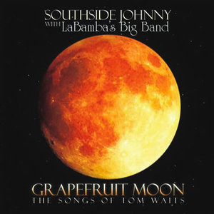 Grapefruit Moon: The Songs of Tom Waits by Southside Johnny with LaBamba's Big Band