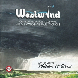 Westwind: Canadian Music for saxophone by William H Street