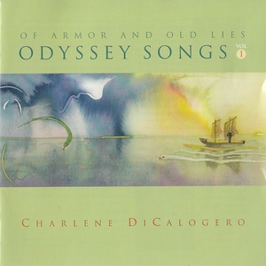 Odyssey Songs: Of Armor And Old Lies by Charlene DiCalogero