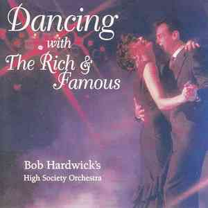 Dancing with The Rich & Famous by Bob Hardwick's High Society Orchestra