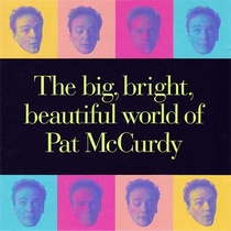 The Big, Bright Beautiful World of Pat McCurdy