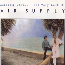 Making Love... The Very Best of Air Supply by Air Supply