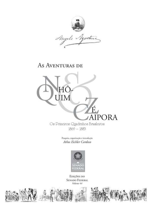 Um retrato da gente brasileira -- As aventuras de Nhô-Quim -- As aventuras de Zé-Caipora -- As temáticas de Zé Caipora -- A criação do mito -- A importância de Zé Caipora -- As aventuras de