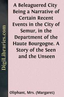 A Beleaguered City  Being a Narrative of Certain Recent Events in the City of Semur, in the Department of the Haute Bourgogne. A Story of the Seen and the Unseen
