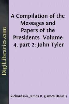 A Compilation of the Messages and Papers of the Presidents  Volume 4, part 2: John Tyler