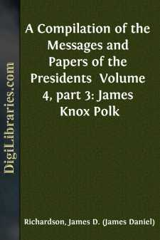 A Compilation of the Messages and Papers of the Presidents  Volume 4, part 3: James Knox Polk
