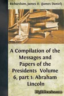 A Compilation of the Messages and Papers of the Presidents  Volume 6, part 1: Abraham Lincoln