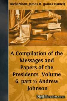 A Compilation of the Messages and Papers of the Presidents  Volume 6, part 2: Andrew Johnson