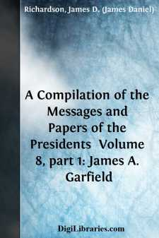 A Compilation of the Messages and Papers of the Presidents  Volume 8, part 1: James A. Garfield