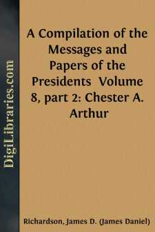 A Compilation of the Messages and Papers of the Presidents  Volume 8, part 2: Chester A. Arthur