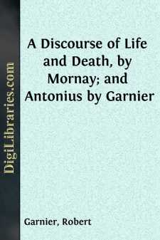 A Discourse of Life and Death, by Mornay; and Antonius by Garnier
