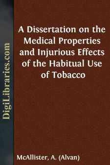A Dissertation on the Medical Properties and Injurious Effects of the Habitual Use of Tobacco