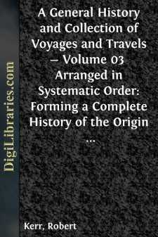 A General History and Collection of Voyages and Travels - Volume 03  Arranged in Systematic Order: Forming a Complete History of the Origin and Progress of Navigation, Discovery, and Commerce, by Sea and Land, from the Earliest Ages to the Present Time