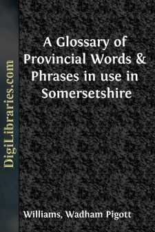 A Glossary of Provincial Words & Phrases in use in Somersetshire