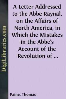 A Letter Addressed to the Abbe Raynal, on the Affairs of North America, in Which the Mistakes in the Abbe's Account of the Revolution of America Are Corrected and Cleared Up