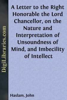 A Letter to the Right Honorable the Lord Chancellor, on the Nature and Interpretation of Unsoundness of Mind, and Imbecility of Intellect