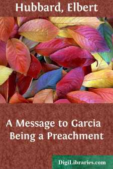 A Message to Garcia  Being a Preachment