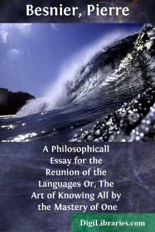 A Philosophicall Essay for the Reunion of the Languages Or, The Art of Knowing All by the Mastery of One