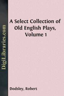 A Select Collection of Old English Plays, Volume 1