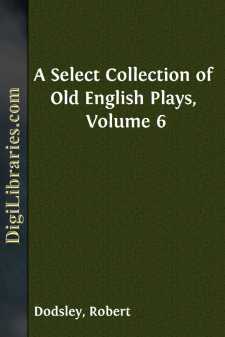 A Select Collection of Old English Plays, Volume 6