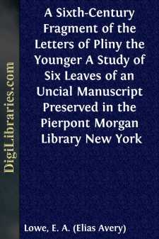 A Sixth-Century Fragment of the Letters of Pliny the Younger A Study of Six Leaves of an Uncial Manuscript Preserved in the Pierpont Morgan Library New York