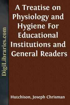 A Treatise on Physiology and Hygiene For Educational Institutions and General Readers
