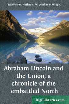 Abraham Lincoln and the Union; a chronicle of the embattled North