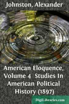 American Eloquence, Volume 4  Studies In American Political History (1897)