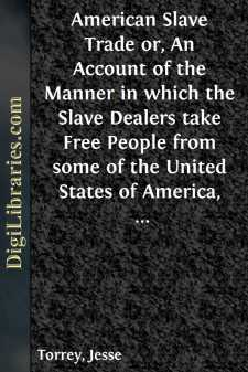 American Slave Trade or, An Account of the Manner in which the Slave Dealers take Free People from some of the United States of America, and carry them away, and sell them as Slaves in other of the States; and of the horrible Cruelties practised in the carrying on of this most infamous Traffic