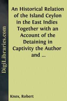 An Historical Relation of the Island Ceylon in the East Indies  Together with an Account of the Detaining in Captivity the Author  and Divers other Englishmen Now Living There, and of the Author's  Miraculous Escape