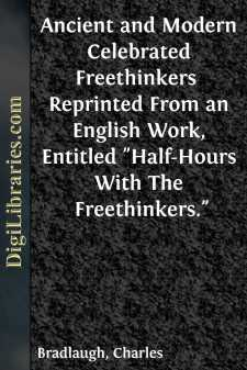 Ancient and Modern Celebrated Freethinkers  Reprinted From an English Work, Entitled