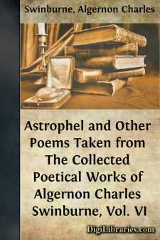 Astrophel and Other Poems Taken from The Collected Poetical Works of Algernon Charles Swinburne, Vol. VI