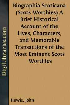 Biographia Scoticana (Scots Worthies) A Brief Historical Account of the Lives, Characters, and Memorable Transactions of the Most Eminent Scots Worthies