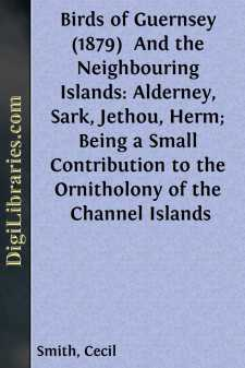 Birds of Guernsey (1879)  And the Neighbouring Islands: Alderney, Sark, Jethou, Herm; Being a Small Contribution to the Ornitholony of the Channel Islands