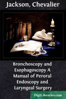 Bronchoscopy and Esophagoscopy A Manual of Peroral Endoscopy and Laryngeal Surgery