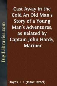 Cast Away in the Cold An Old Man's Story of a Young Man's Adventures, as Related by Captain John Hardy, Mariner