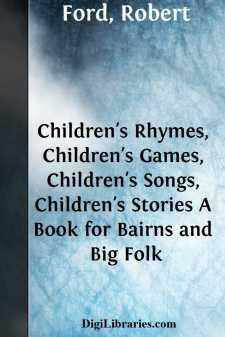 Children's Rhymes, Children's Games, Children's Songs, Children's Stories A Book for Bairns and Big Folk