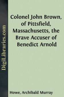 Colonel John Brown, of Pittsfield, Massachusetts, the Brave Accuser of Benedict Arnold