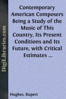 Contemporary American Composers Being a Study of the Music of This Country, Its Present Conditions and Its Future, with Critical Estimates and Biographies of the Principal Living Composers; and an Abundance of Portraits, Fac-simile Musical Autographs, and Compositions