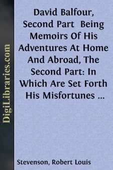 David Balfour, Second Part  Being Memoirs Of His Adventures At Home And Abroad, The Second Part: In Which Are Set Forth His Misfortunes Anent The Appin Murder; His Troubles With Lord Advocate Grant; Captivity On The Bass Rock; Journey Into Holland And France; And Singular Relations With James More Drummond Or Macgregor, A Son Of The Notorious Rob Roy, And His Daughter Catriona