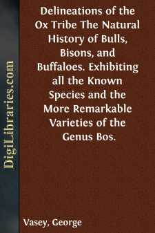 Delineations of the Ox Tribe The Natural History of Bulls, Bisons, and Buffaloes. Exhibiting all the Known Species and the More Remarkable Varieties of the Genus Bos.