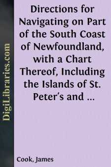 Directions for Navigating on Part of the South Coast of Newfoundland, with a Chart Thereof, Including the Islands of St. Peter's and Miquelon And a Particular Account of the Bays, Harbours, Rocks, Land-marks, Depths of Water, Latitudes, Bearings, and Distances from Place to Place, the Setting of the Currents, and Flowing of the Tides, &c., from an Actual Survey, Taken by Order of Commodore Pallisser, Governor of Newfoundland, Labradore, &c.