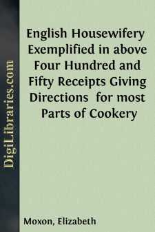 English Housewifery  Exemplified in above Four Hundred and Fifty Receipts Giving Directions  for most Parts of Cookery