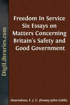 Freedom In Service Six Essays on Matters Concerning Britain's Safety and Good Government